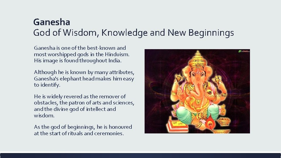 Ganesha God of Wisdom, Knowledge and New Beginnings Ganesha is one of the best-known