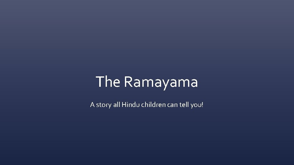 The Ramayama A story all Hindu children can tell you!