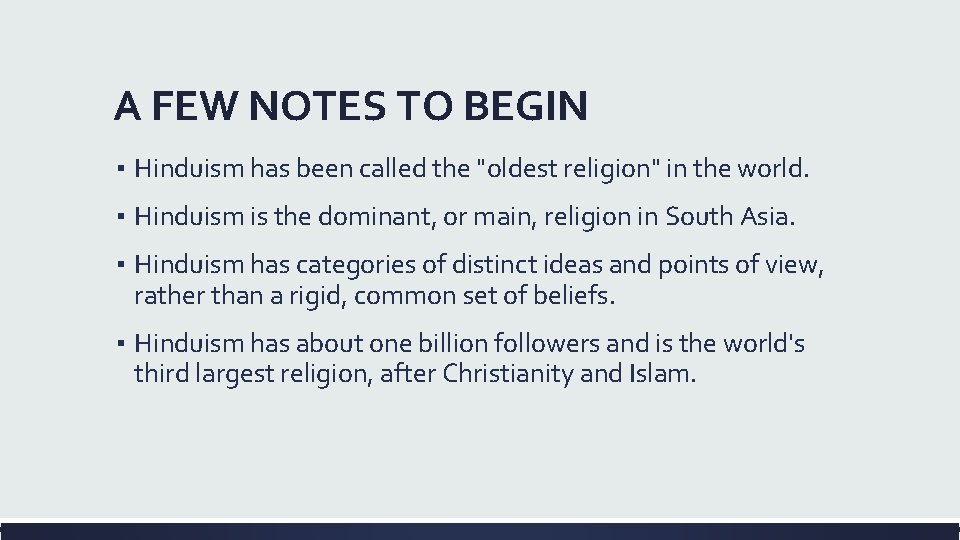 """A FEW NOTES TO BEGIN ▪ Hinduism has been called the """"oldest religion"""" in"""