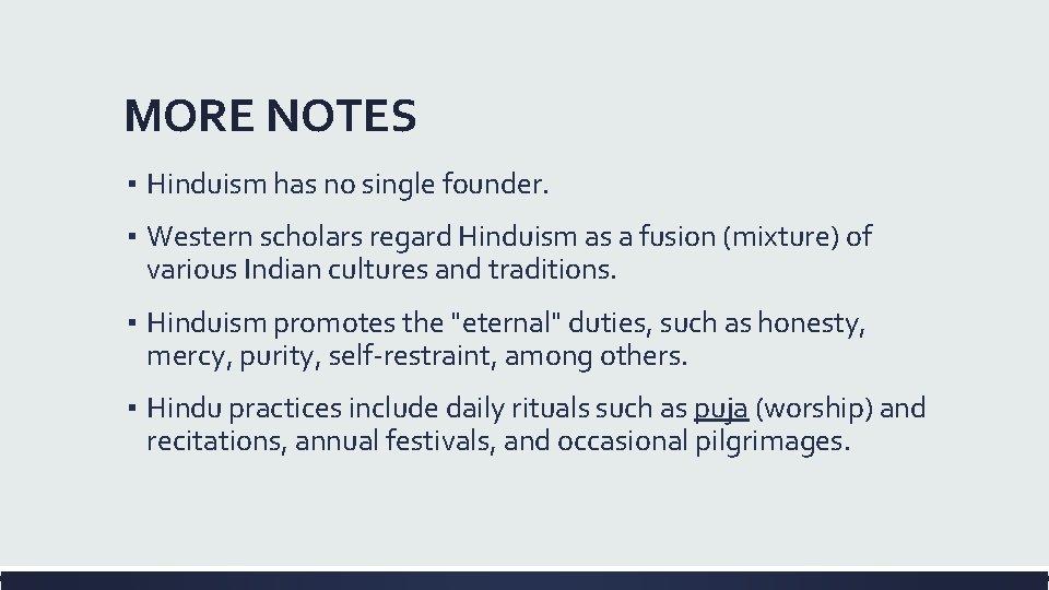MORE NOTES ▪ Hinduism has no single founder. ▪ Western scholars regard Hinduism as