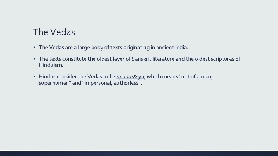 The Vedas ▪ The Vedas are a large body of texts originating in ancient