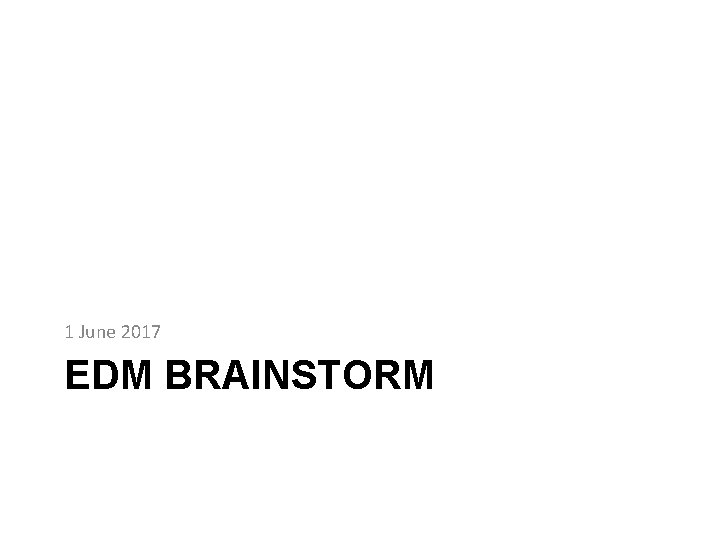 1 June 2017 EDM BRAINSTORM