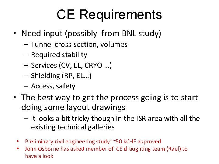 CE Requirements • Need input (possibly from BNL study) – Tunnel cross-section, volumes –