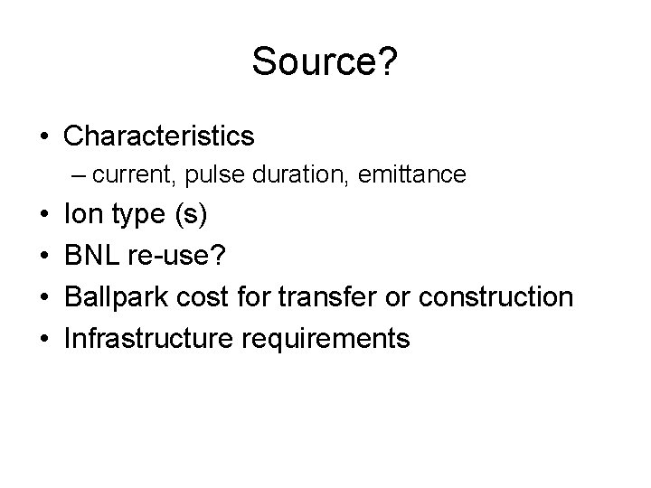 Source? • Characteristics – current, pulse duration, emittance • • Ion type (s) BNL
