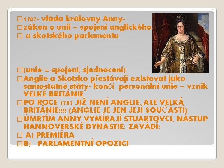 � 1707 - vláda královny Anny�zákon o unii – spojení anglického � a skotského