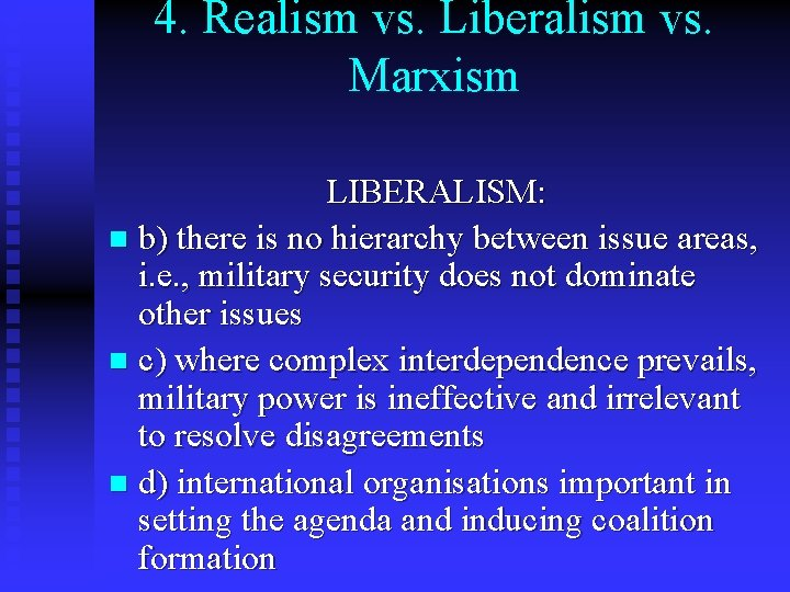 4. Realism vs. Liberalism vs. Marxism LIBERALISM: n b) there is no hierarchy between