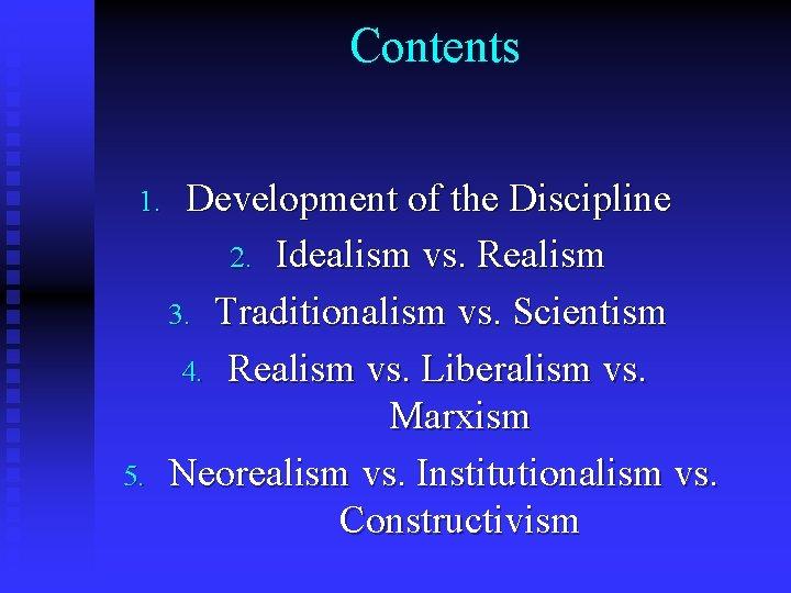 Contents 1. 5. Development of the Discipline 2. Idealism vs. Realism 3. Traditionalism vs.