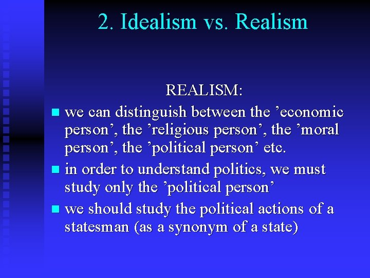 2. Idealism vs. Realism REALISM: n we can distinguish between the 'economic person', the