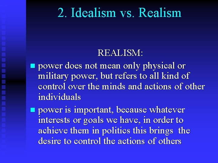 2. Idealism vs. Realism REALISM: n power does not mean only physical or military