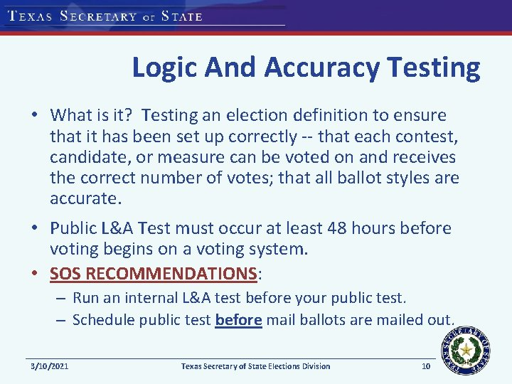 Logic And Accuracy Testing • What is it? Testing an election definition to ensure