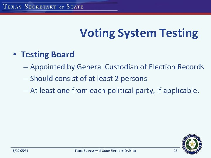 Voting System Testing • Testing Board – Appointed by General Custodian of Election Records