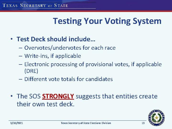 Testing Your Voting System • Test Deck should include… – Overvotes/undervotes for each race