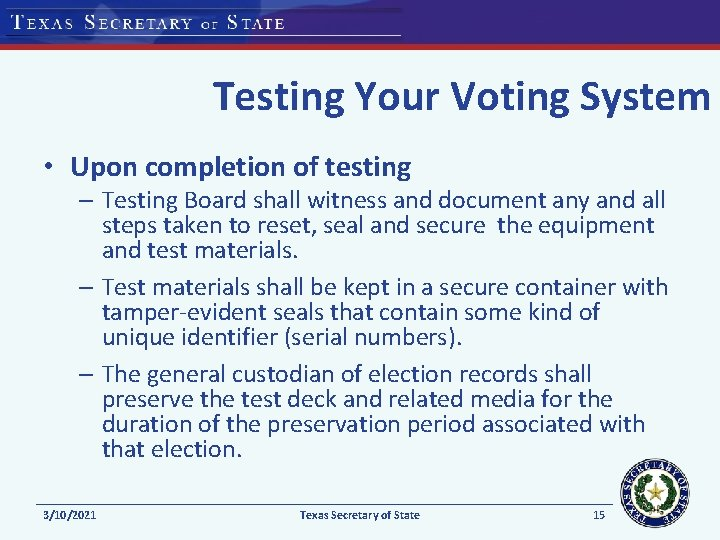 Testing Your Voting System • Upon completion of testing – Testing Board shall witness