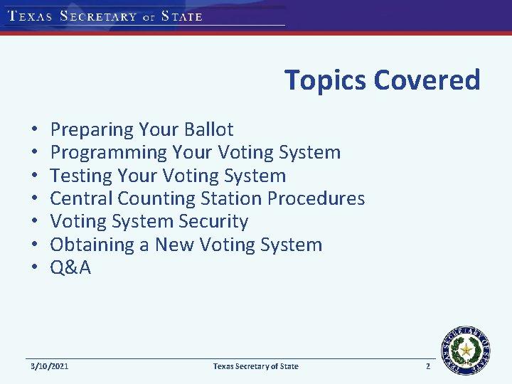 Topics Covered • • Preparing Your Ballot Programming Your Voting System Testing Your Voting
