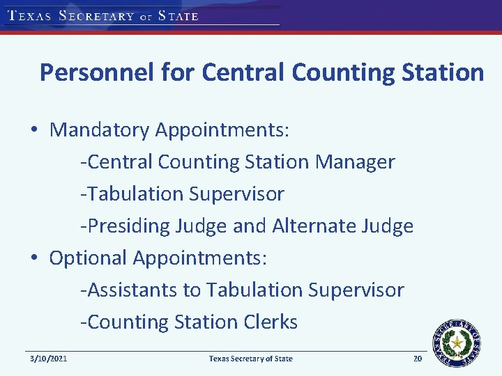 Personnel for Central Counting Station • Mandatory Appointments: -Central Counting Station Manager -Tabulation Supervisor