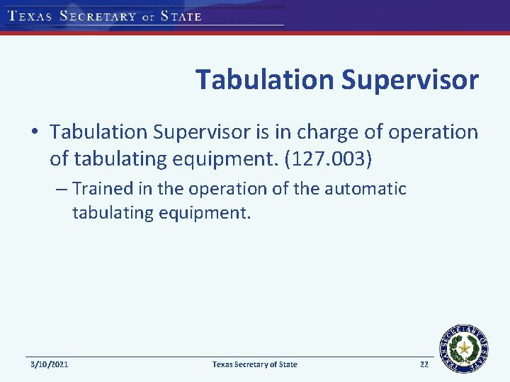 Tabulation Supervisor • Tabulation Supervisor is in charge of operation of tabulating equipment. (127.