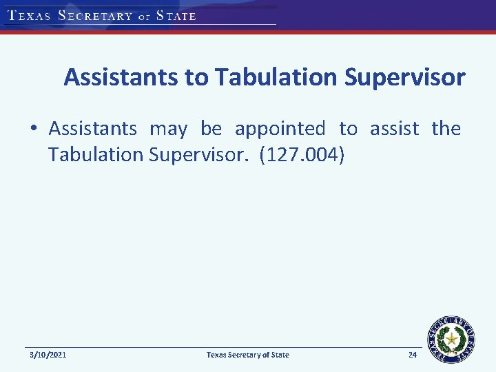 Assistants to Tabulation Supervisor • Assistants may be appointed to assist the Tabulation Supervisor.