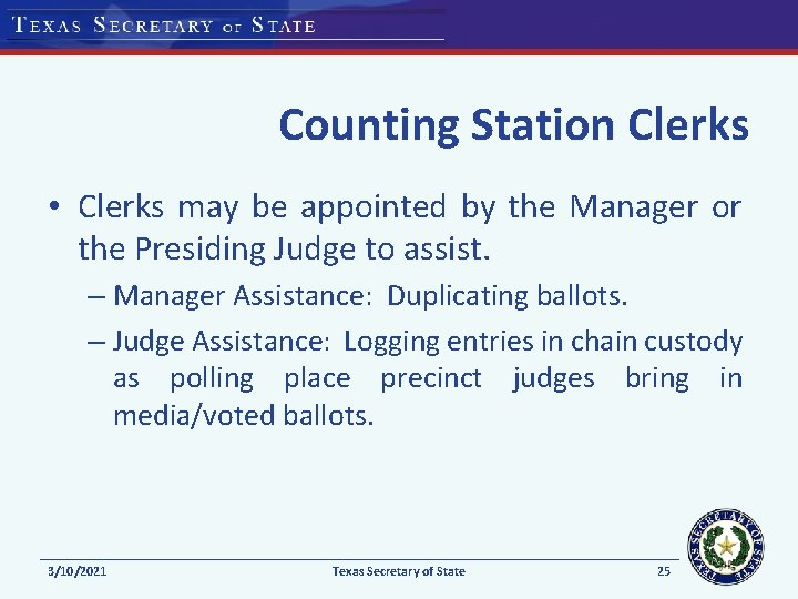Counting Station Clerks • Clerks may be appointed by the Manager or the Presiding