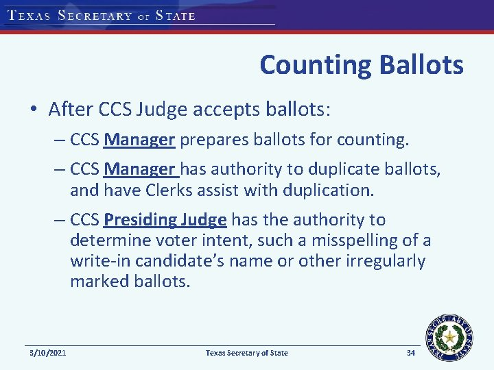 Counting Ballots • After CCS Judge accepts ballots: – CCS Manager prepares ballots for