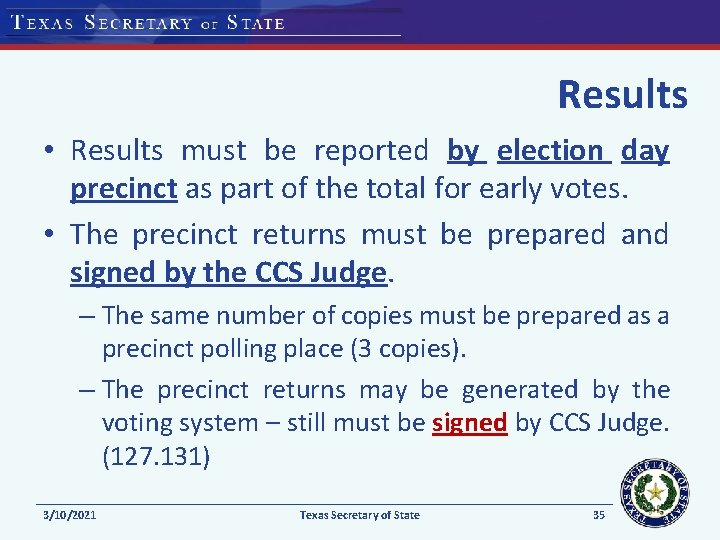 Results • Results must be reported by election day precinct as part of the