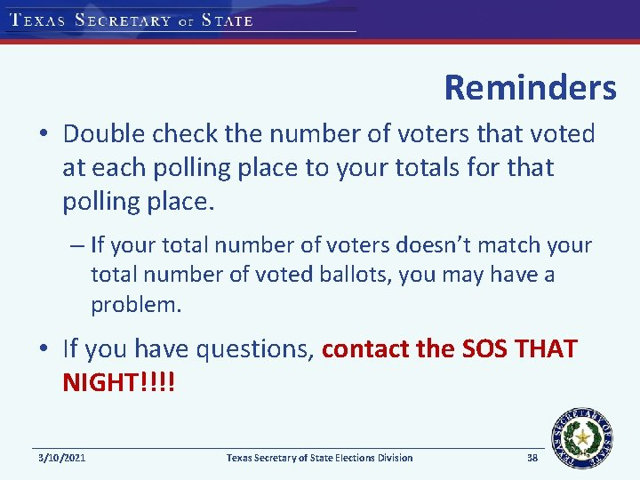 Reminders • Double check the number of voters that voted at each polling place