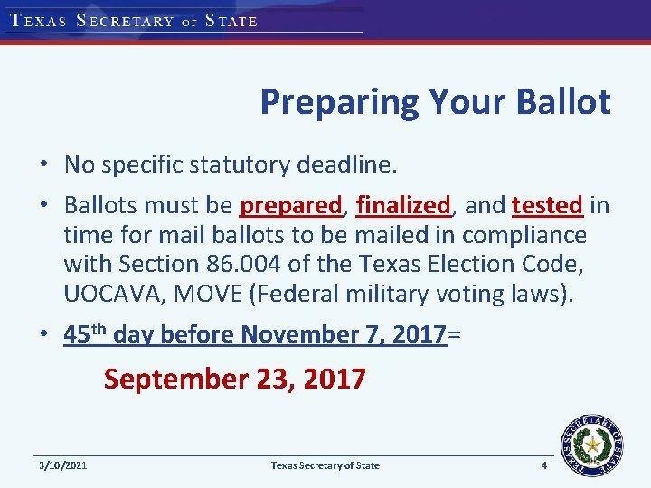 Preparing Your Ballot • No specific statutory deadline. • Ballots must be prepared, finalized,