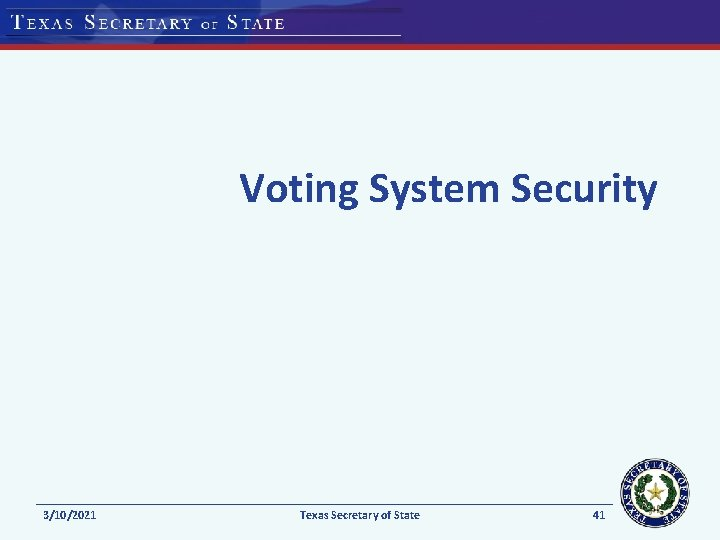 Voting System Security 3/10/2021 Texas Secretary of State 41