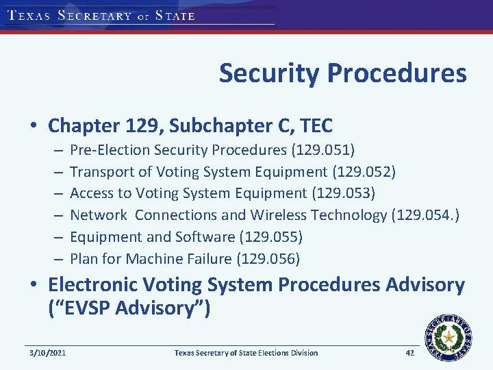 Security Procedures • Chapter 129, Subchapter C, TEC – – – Pre-Election Security Procedures
