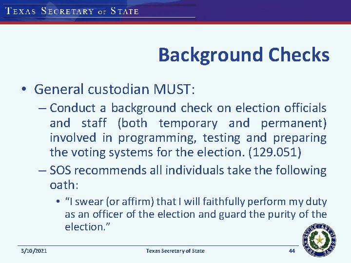 Background Checks • General custodian MUST: – Conduct a background check on election officials