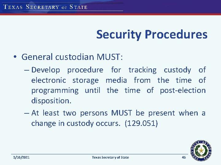 Security Procedures • General custodian MUST: – Develop procedure for tracking custody of electronic