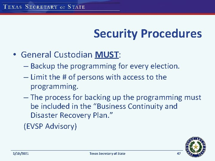 Security Procedures • General Custodian MUST: – Backup the programming for every election. –