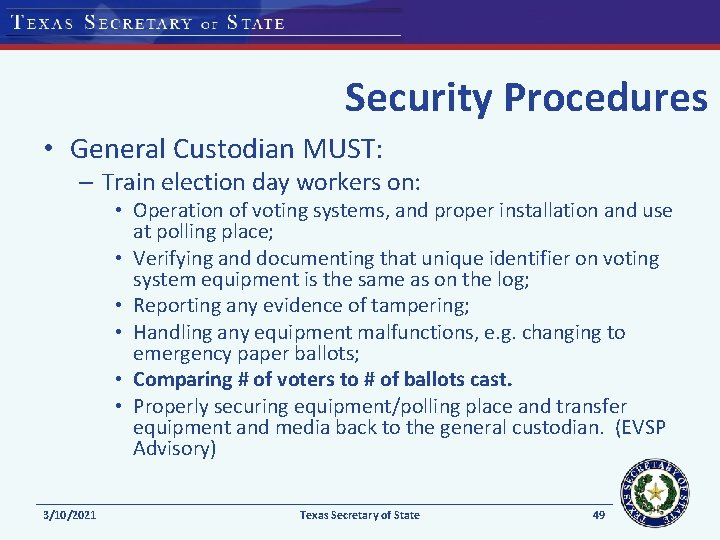 Security Procedures • General Custodian MUST: – Train election day workers on: • Operation