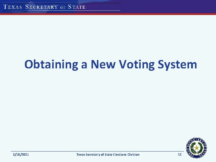 Obtaining a New Voting System 3/10/2021 Texas Secretary of State Elections Division 52