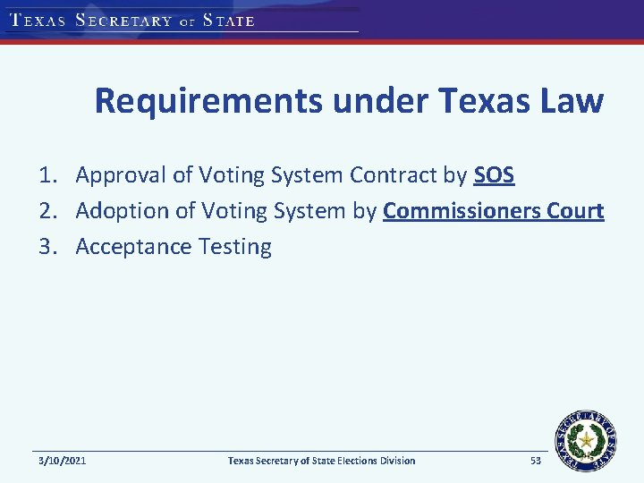 Requirements under Texas Law 1. Approval of Voting System Contract by SOS 2. Adoption