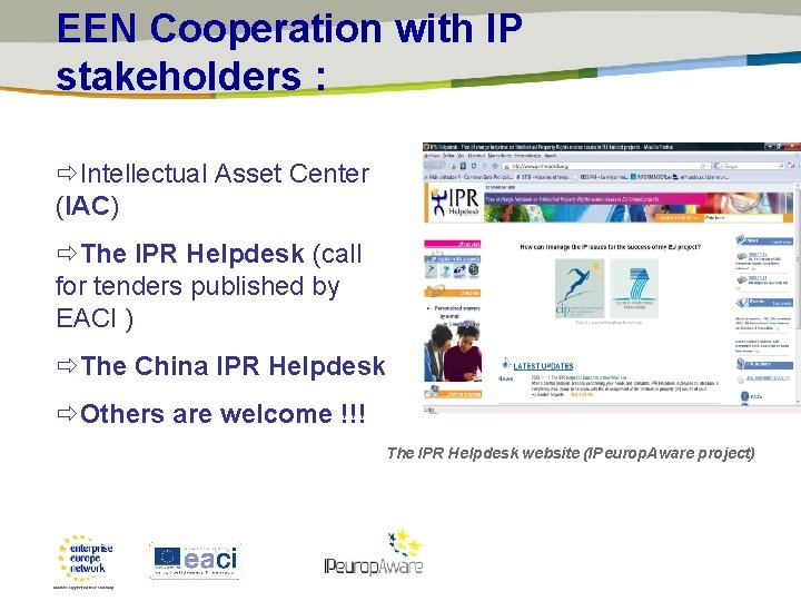 EEN Cooperation with IP stakeholders : Intellectual Asset Center (IAC) The IPR Helpdesk (call