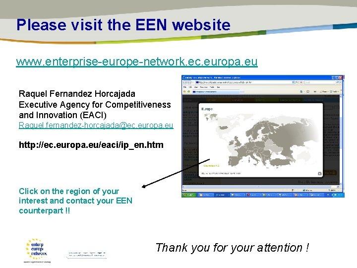 Please visit the EEN website www. enterprise-europe-network. ec. europa. eu Raquel Fernandez Horcajada Executive