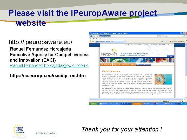 Please visit the IPeurop. Aware project website http: //ipeuropaware. eu/ Raquel Fernandez Horcajada Executive