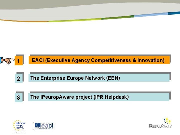 2 1 EACI (Executive Agency Competitiveness & Innovation) 2 The Enterprise Europe Network (EEN)