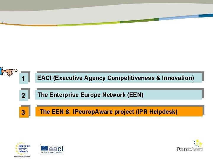 9 1 EACI (Executive Agency Competitiveness & Innovation) 2 The Enterprise Europe Network (EEN)