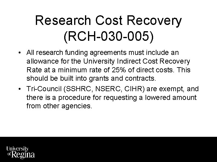 Research Cost Recovery (RCH-030 -005) • All research funding agreements must include an allowance