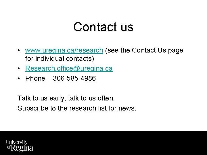 Contact us • www. uregina. ca/research (see the Contact Us page for individual contacts)