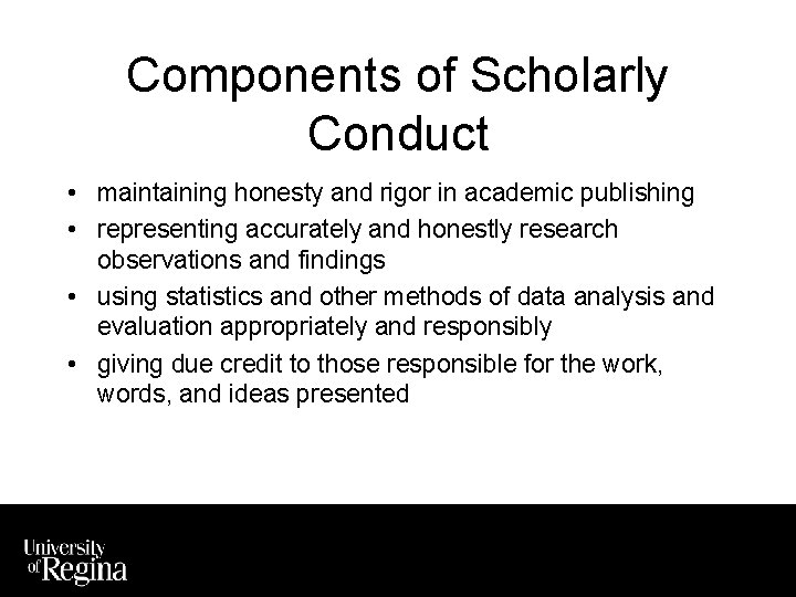 Components of Scholarly Conduct • maintaining honesty and rigor in academic publishing • representing