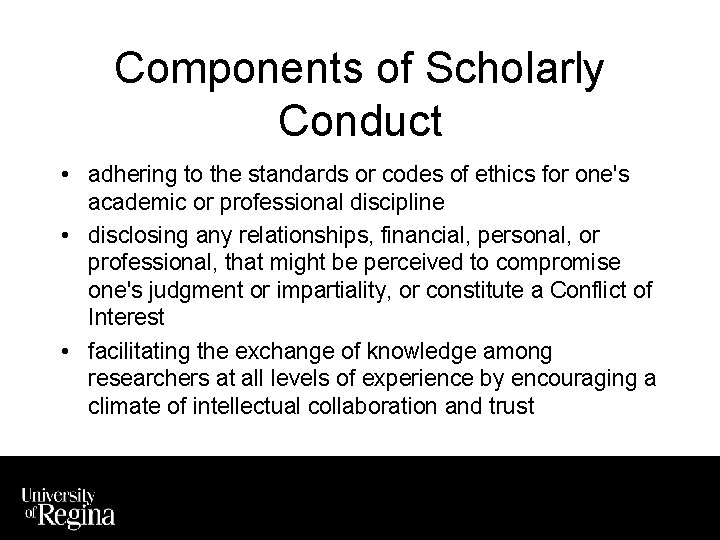 Components of Scholarly Conduct • adhering to the standards or codes of ethics for