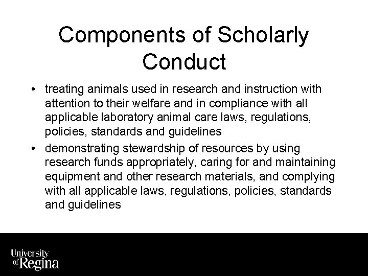 Components of Scholarly Conduct • treating animals used in research and instruction with attention
