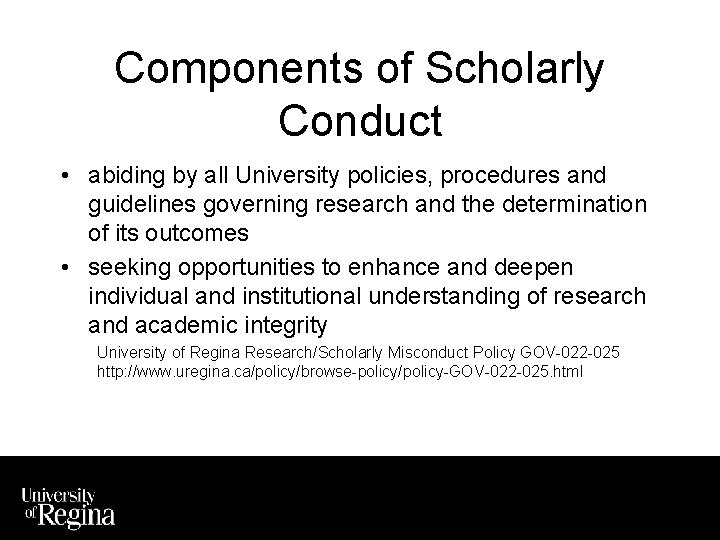 Components of Scholarly Conduct • abiding by all University policies, procedures and guidelines governing
