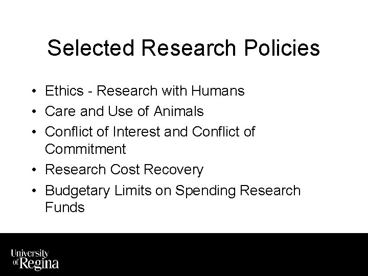 Selected Research Policies • Ethics - Research with Humans • Care and Use of