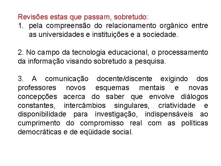 Revisões estas que passam, sobretudo: 1. pela compreensão do relacionamento orgânico entre as universidades