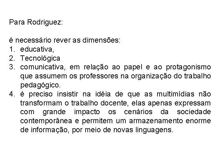 Para Rodriguez: é necessário rever as dimensões: 1. educativa, 2. Tecnológica 3. comunicativa, em