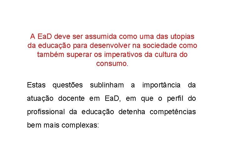 A Ea. D deve ser assumida como uma das utopias da educação para desenvolver