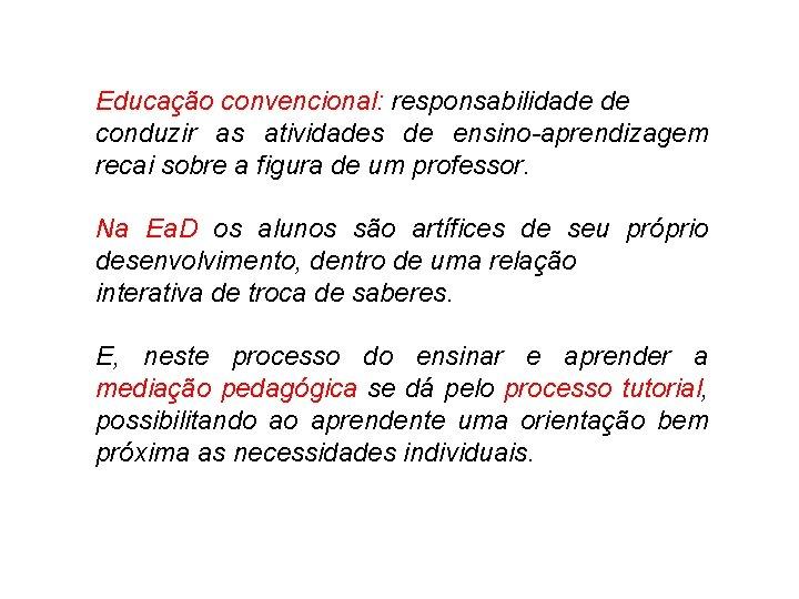 Educação convencional: responsabilidade de conduzir as atividades de ensino-aprendizagem recai sobre a figura de